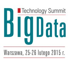 Big Data Technology Summit, Warszawa, 25-26 Lutego 2015 r.